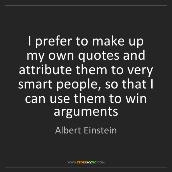 Albert Einstein: I prefer to make up my own quotes and attribute them...