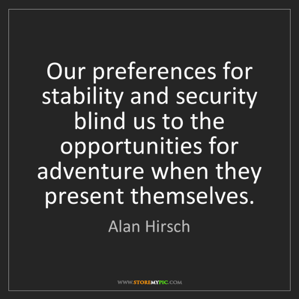 Alan Hirsch: Our preferences for stability and security blind us to...