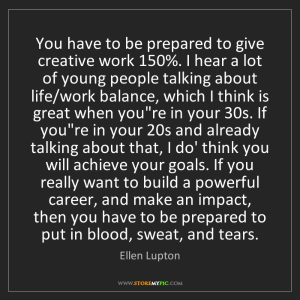 Ellen Lupton: You have to be prepared to give creative work 150%. I...