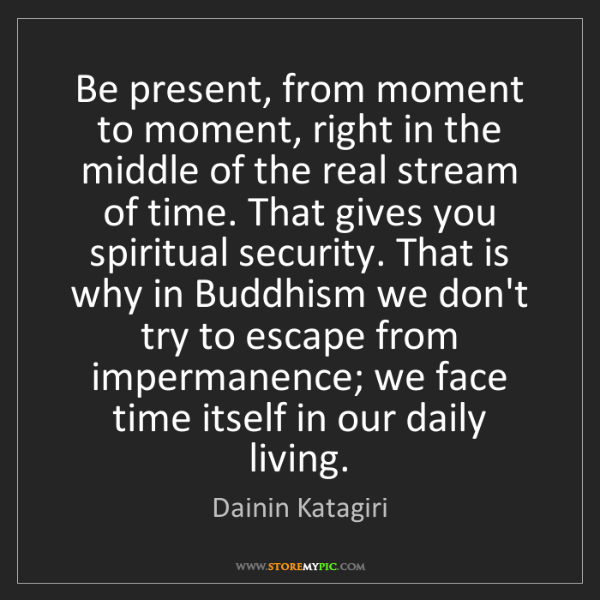 Dainin Katagiri: Be present, from moment to moment, right in the middle...