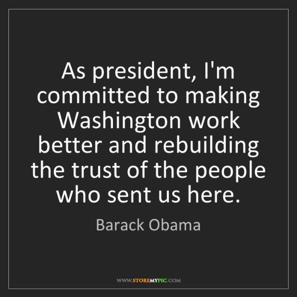 Barack Obama: As president, I'm committed to making Washington work...