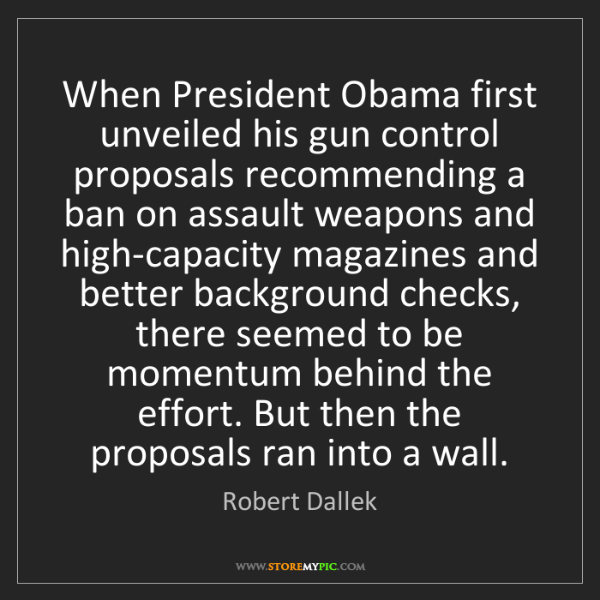 Robert Dallek: When President Obama first unveiled his gun control proposals...