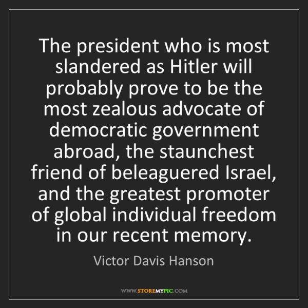 Victor Davis Hanson: The president who is most slandered as Hitler will probably...