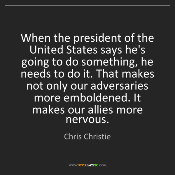 Chris Christie: When the president of the United States says he's going...