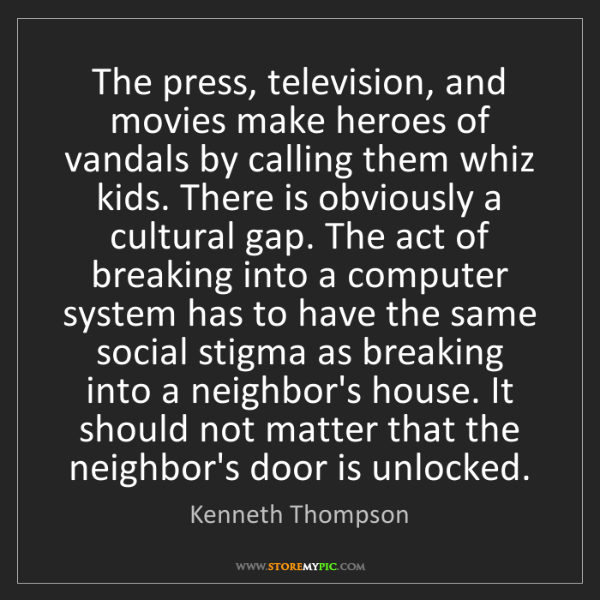 Kenneth Thompson: The press, television, and movies make heroes of vandals...
