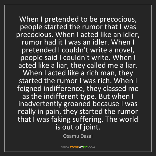 Osamu Dazai: When I pretended to be precocious, people started the...