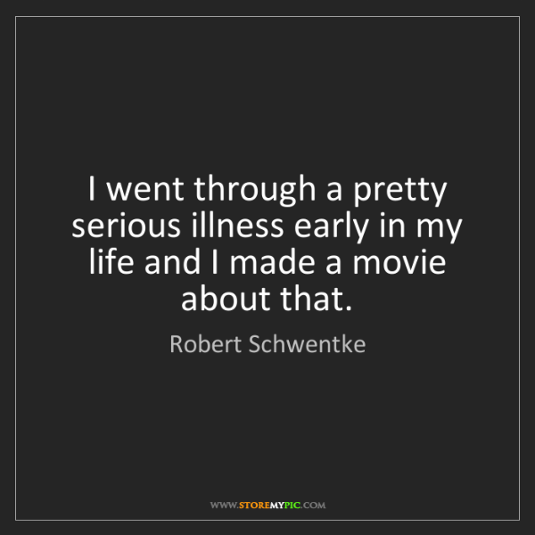 Robert Schwentke: I went through a pretty serious illness early in my life...