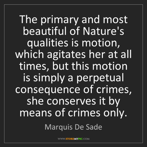 Marquis De Sade: The primary and most beautiful of Nature's qualities...
