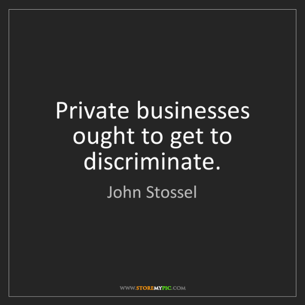 John Stossel: Private businesses ought to get to discriminate.