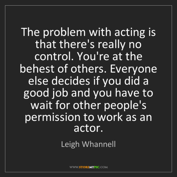 Leigh Whannell: The problem with acting is that there's really no control....