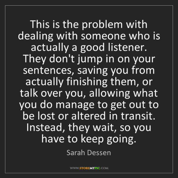 Sarah Dessen: This is the problem with dealing with someone who is...