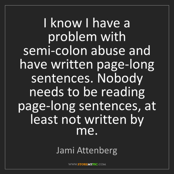 Jami Attenberg: I know I have a problem with semi-colon abuse and have...