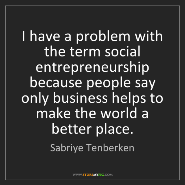Sabriye Tenberken: I have a problem with the term social entrepreneurship...