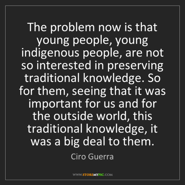 Ciro Guerra: The problem now is that young people, young indigenous...