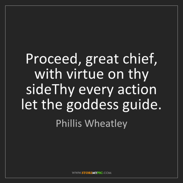 Phillis Wheatley: Proceed, great chief, with virtue on thy sideThy every...