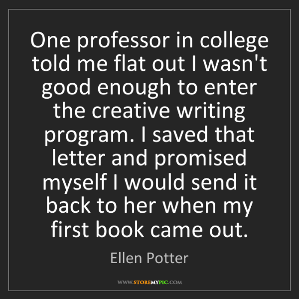 Ellen Potter: One professor in college told me flat out I wasn't good...