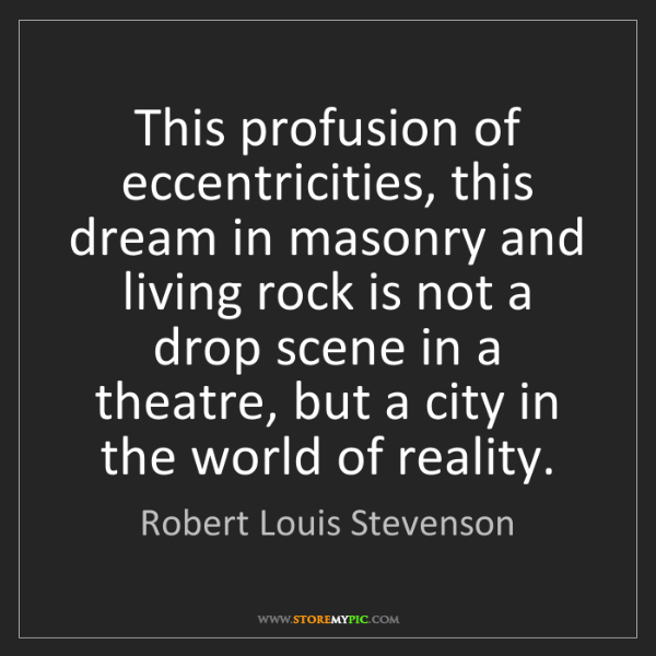 Robert Louis Stevenson: This profusion of eccentricities, this dream in masonry...
