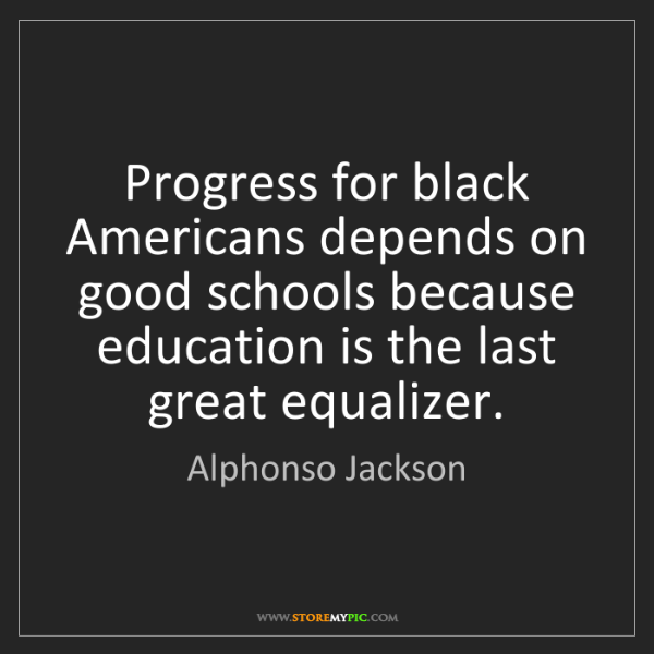 Alphonso Jackson: Progress for black Americans depends on good schools...
