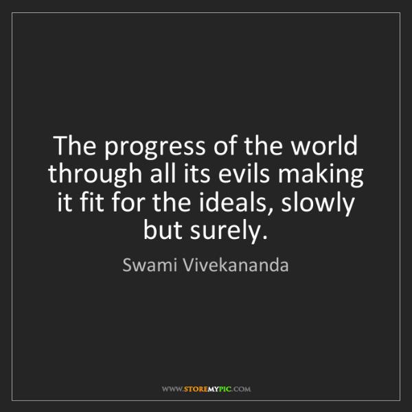 Swami Vivekananda: The progress of the world through all its evils making...