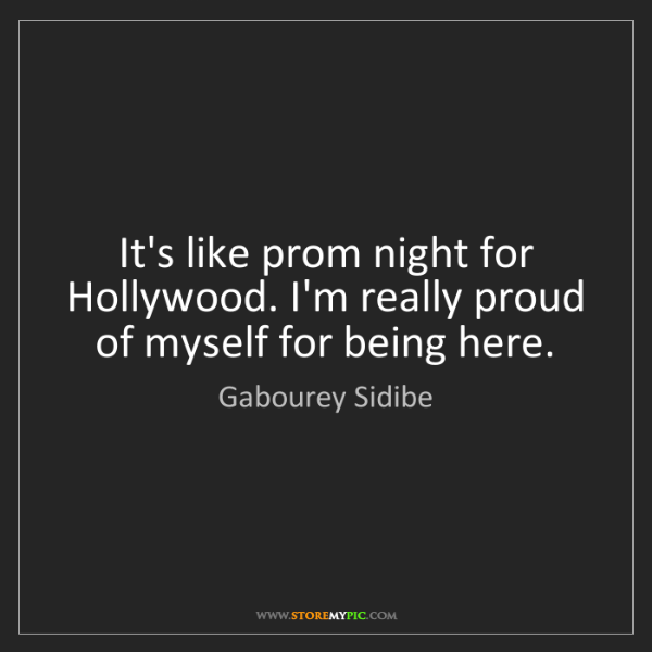 Gabourey Sidibe: It's like prom night for Hollywood. I'm really proud...