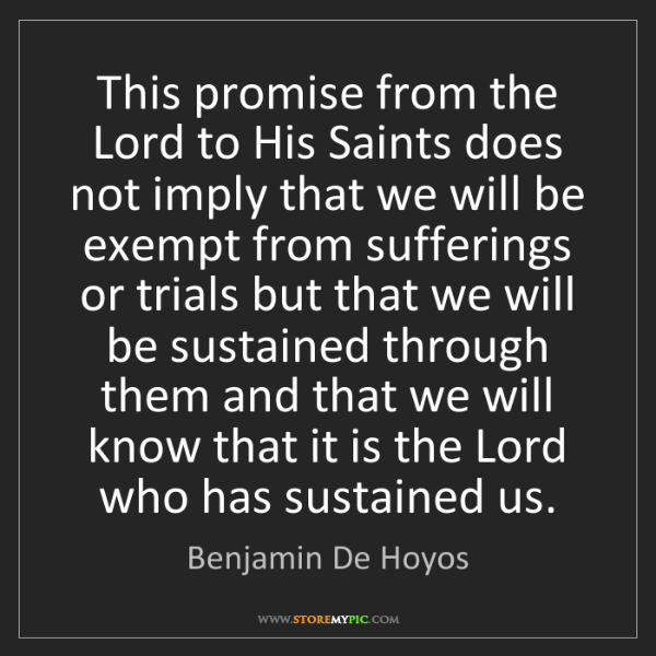 Benjamin De Hoyos: This promise from the Lord to His Saints does not imply...