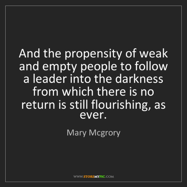Mary Mcgrory: And the propensity of weak and empty people to follow...