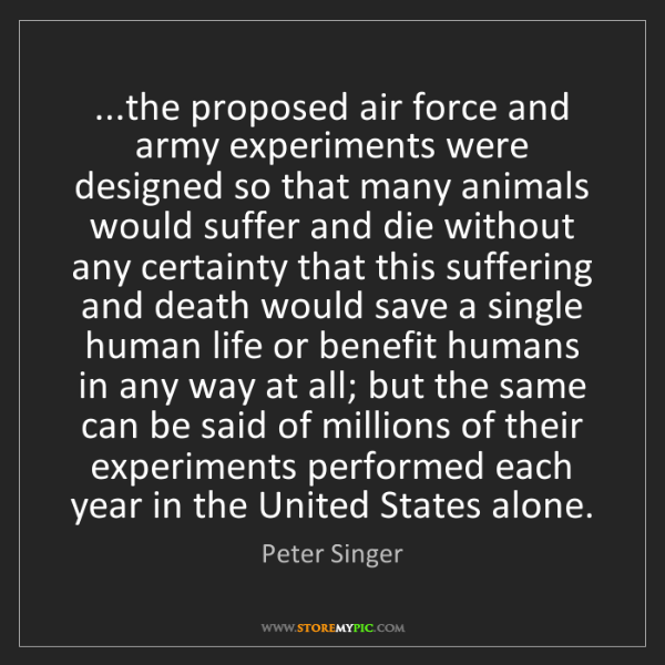 Peter Singer: ...the proposed air force and army experiments were designed...