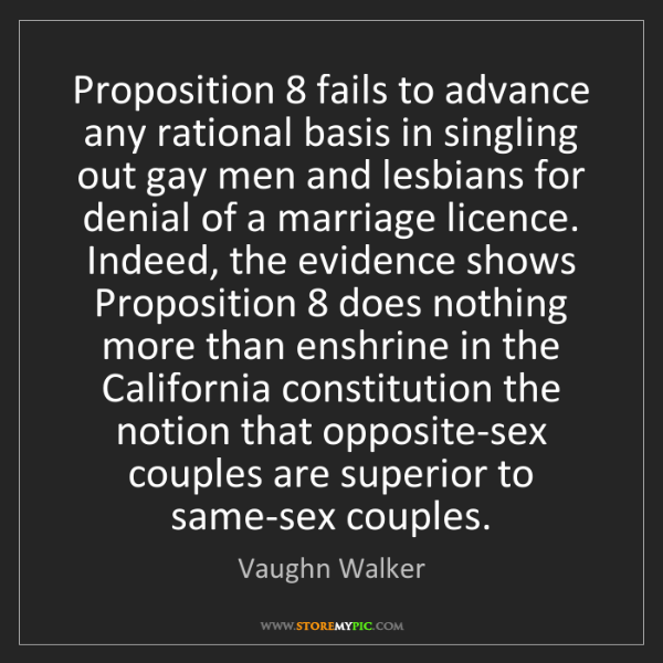 Vaughn Walker: Proposition 8 fails to advance any rational basis in...