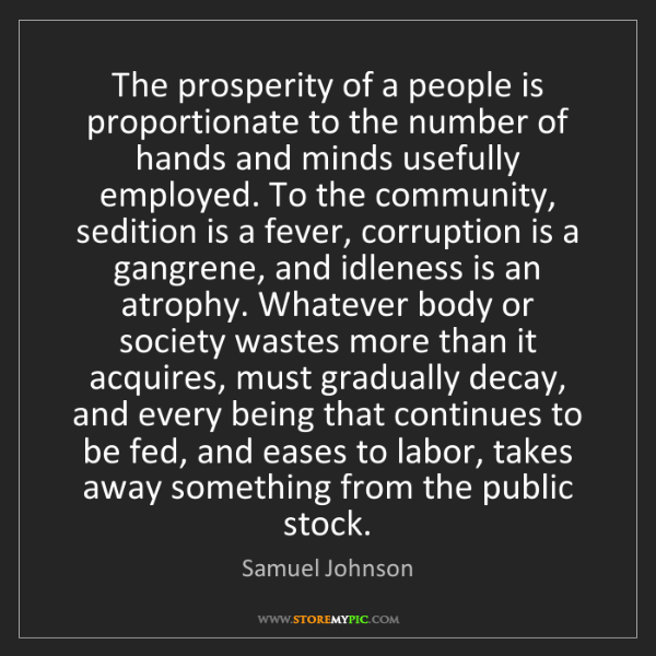 Samuel Johnson: The prosperity of a people is proportionate to the number...