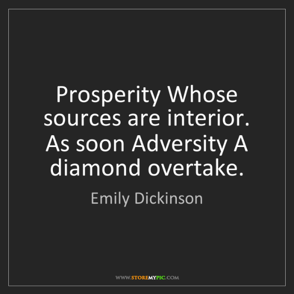 Emily Dickinson: Prosperity Whose sources are interior. As soon Adversity...