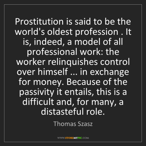 Thomas Szasz: Prostitution is said to be the world's oldest profession...