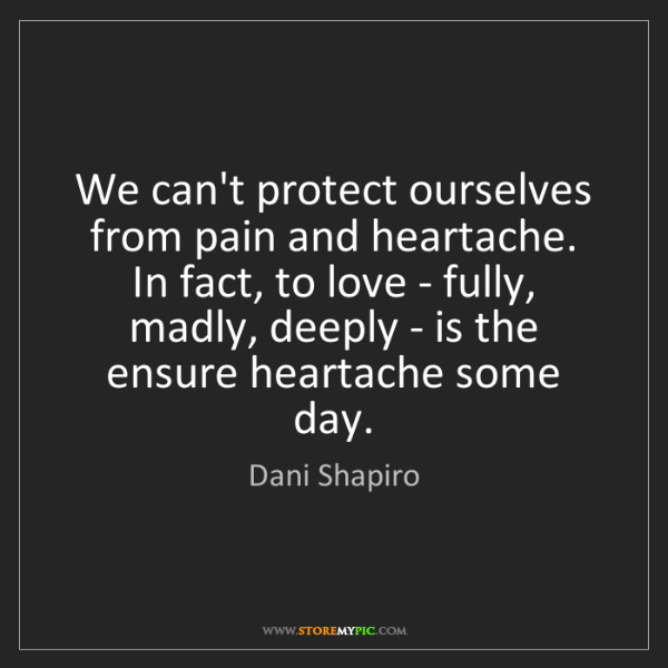 Dani Shapiro: We can't protect ourselves from pain and heartache. In...