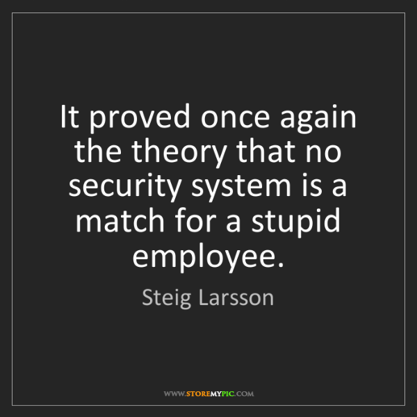 Steig Larsson: It proved once again the theory that no security system...