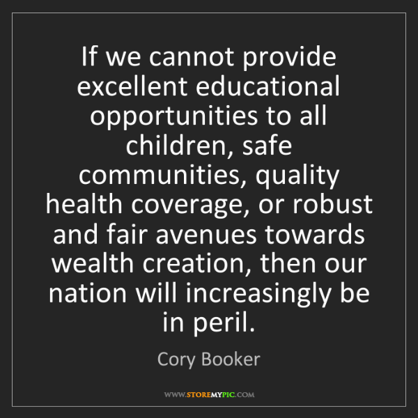Cory Booker: If we cannot provide excellent educational opportunities...