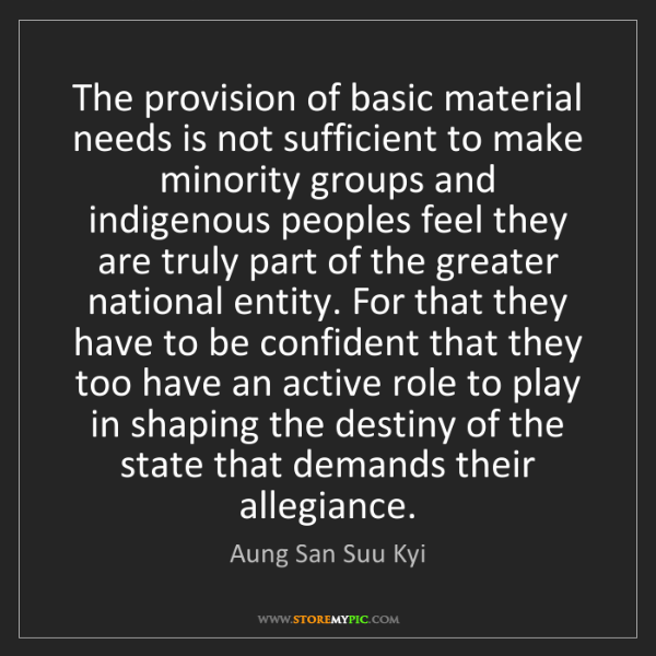 Aung San Suu Kyi: The provision of basic material needs is not sufficient...