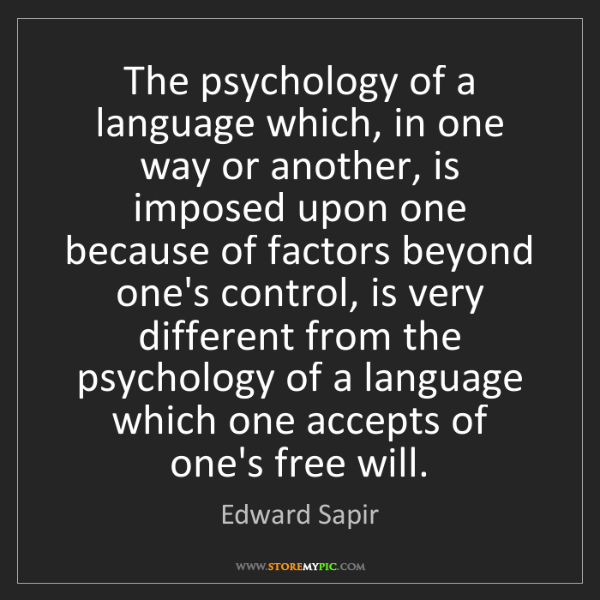 Edward Sapir: The psychology of a language which, in one way or another,...