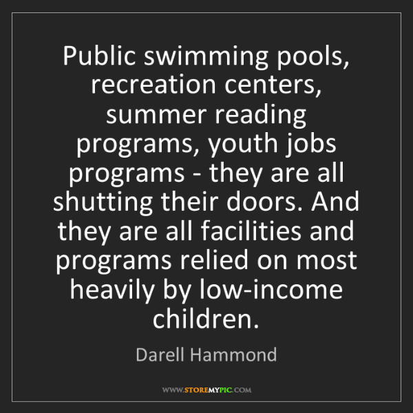 Darell Hammond: Public swimming pools, recreation centers, summer reading...