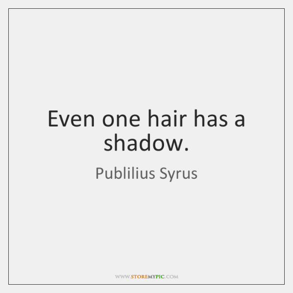 Even one hair has a shadow.