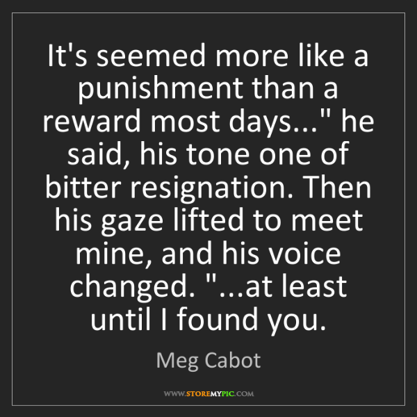 Meg Cabot: It's seemed more like a punishment than a reward most...