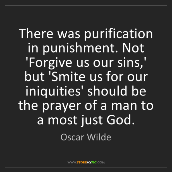 Oscar Wilde: There was purification in punishment. Not 'Forgive us...