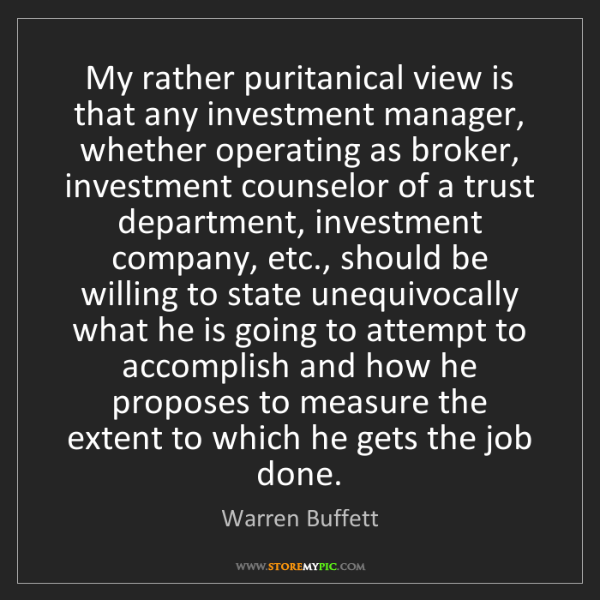 Warren Buffett: My rather puritanical view is that any investment manager,...