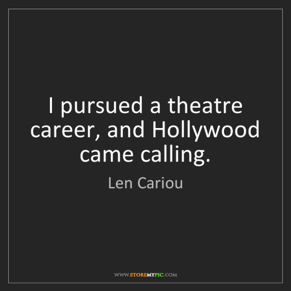 Len Cariou: I pursued a theatre career, and Hollywood came calling.