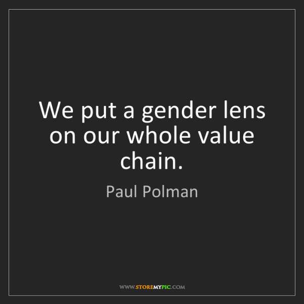 Paul Polman: We put a gender lens on our whole value chain.