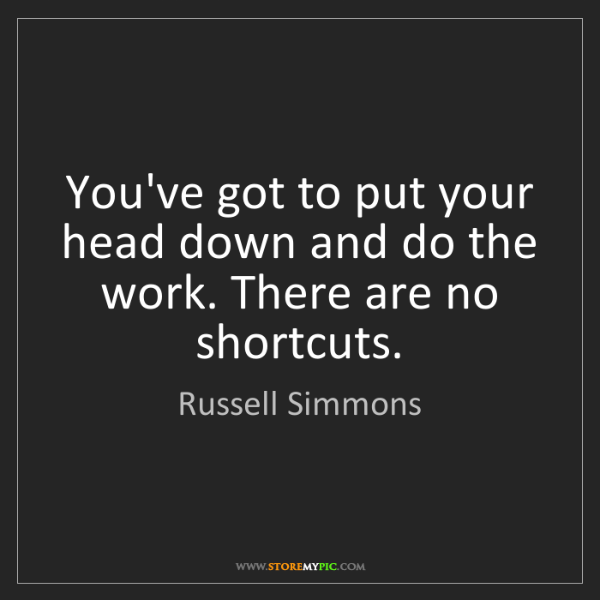 Russell Simmons: You've got to put your head down and do the work. There...