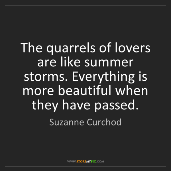Suzanne Curchod: The quarrels of lovers are like summer storms. Everything...