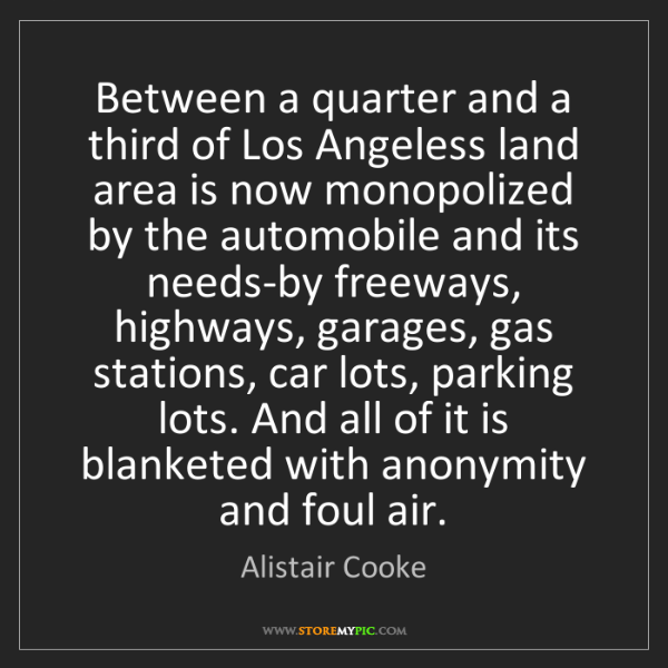 Alistair Cooke: Between a quarter and a third of Los Angeless land area...