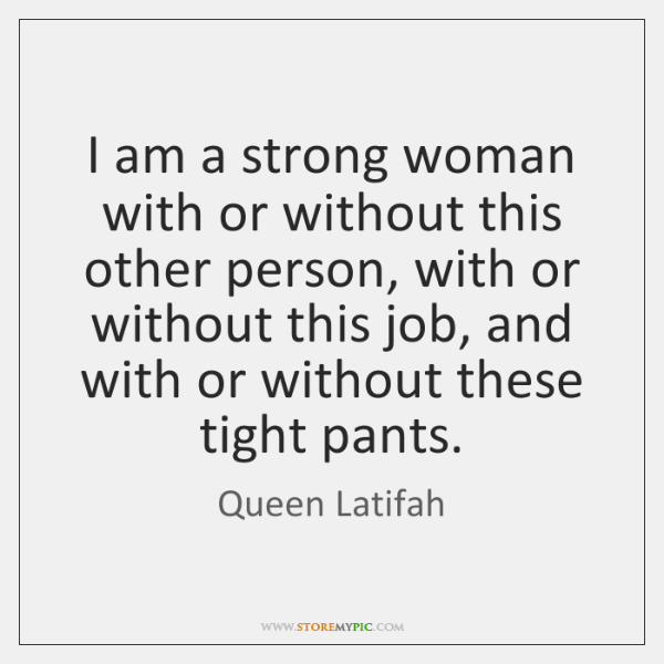 I am a strong woman with or without this other person, with ...