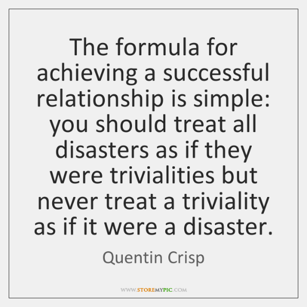 The formula for achieving a successful relationship is simple: you should treat ...