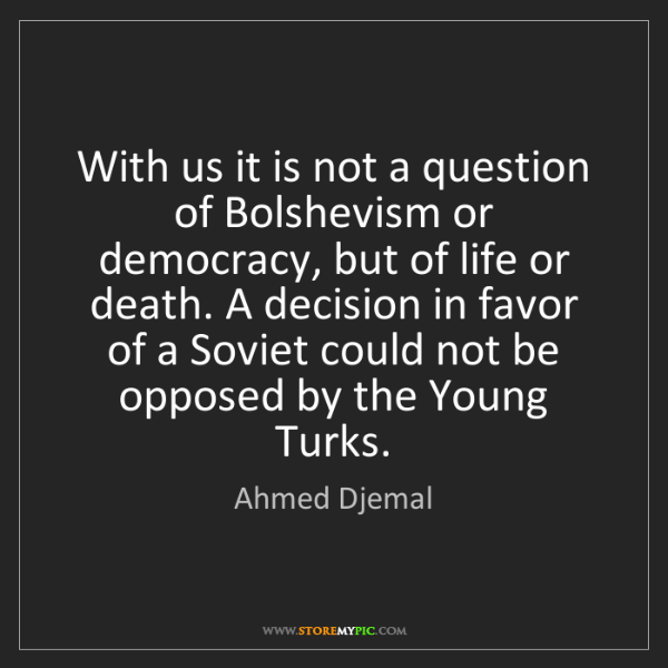 Ahmed Djemal: With us it is not a question of Bolshevism or democracy,...