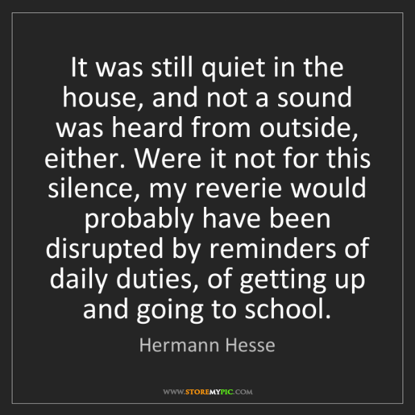 Hermann Hesse: It was still quiet in the house, and not a sound was...